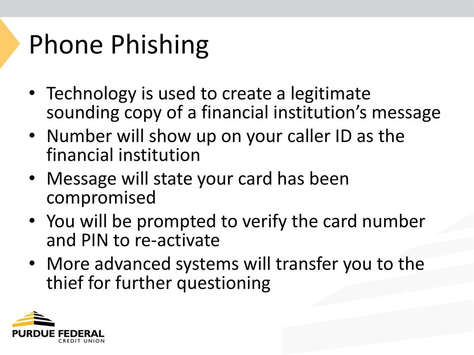 Message will state your card has been compromised You will be prompted to verify the card
