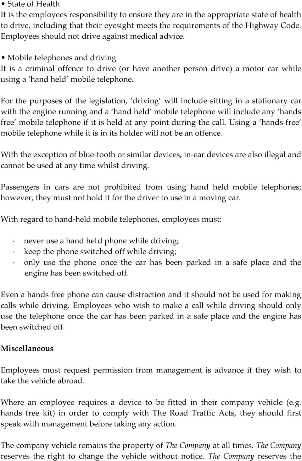 For the purposes of the legislation, driving will include sitting in a stationary car with the engine running and a hand held mobile telephone will include any hands free mobile telephone if it is