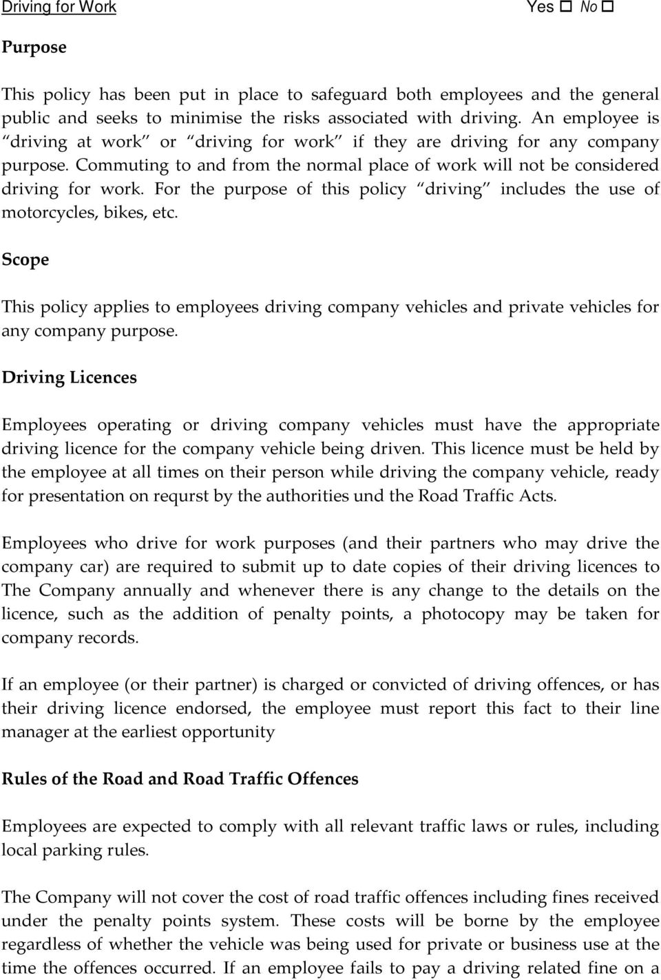 For the purpose of this policy driving includes the use of motorcycles, bikes, etc. Scope This policy applies to employees driving company vehicles and private vehicles for any company purpose.