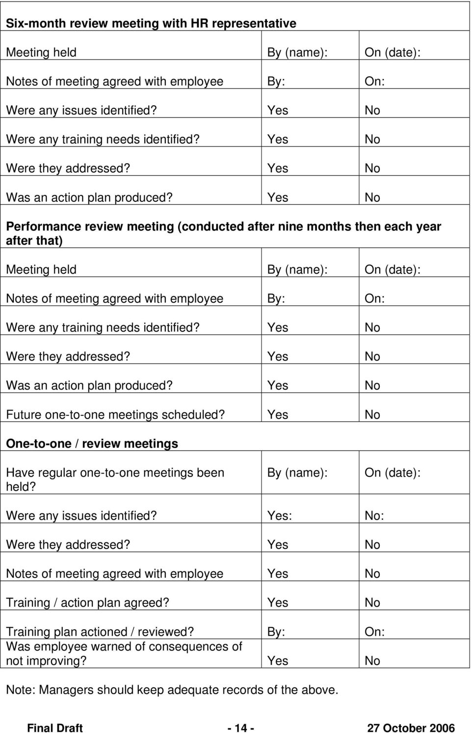 Yes No Performance review meeting (conducted after nine months then each year after that) Meeting held By (name): On (date): Notes of meeting agreed with employee By: On: Were any training needs