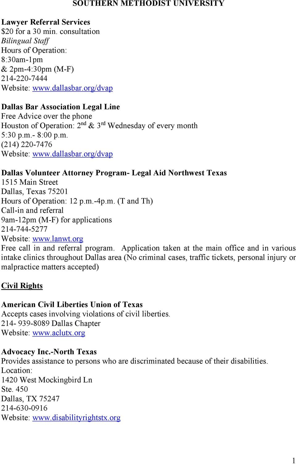 dallasbar.org/dvap Dallas Volunteer Attorney Program- Legal Aid Northwest Texas 1515 Main Street Dallas, Texas 75201 12 p.m.-4p.m. (T and Th) Call-in and referral 9am-12pm (M-F) for applications 214-744-5277 Website: www.