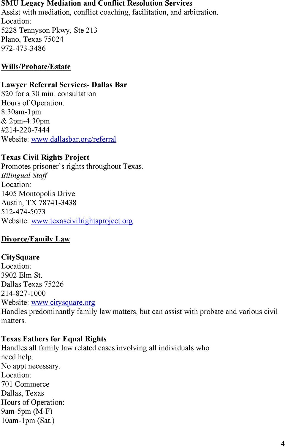 dallasbar.org/referral Texas Civil Rights Project Promotes prisoner s rights throughout Texas. Bilingual Staff 1405 Montopolis Drive Austin, TX 78741-3438 512-474-5073 Website: www.