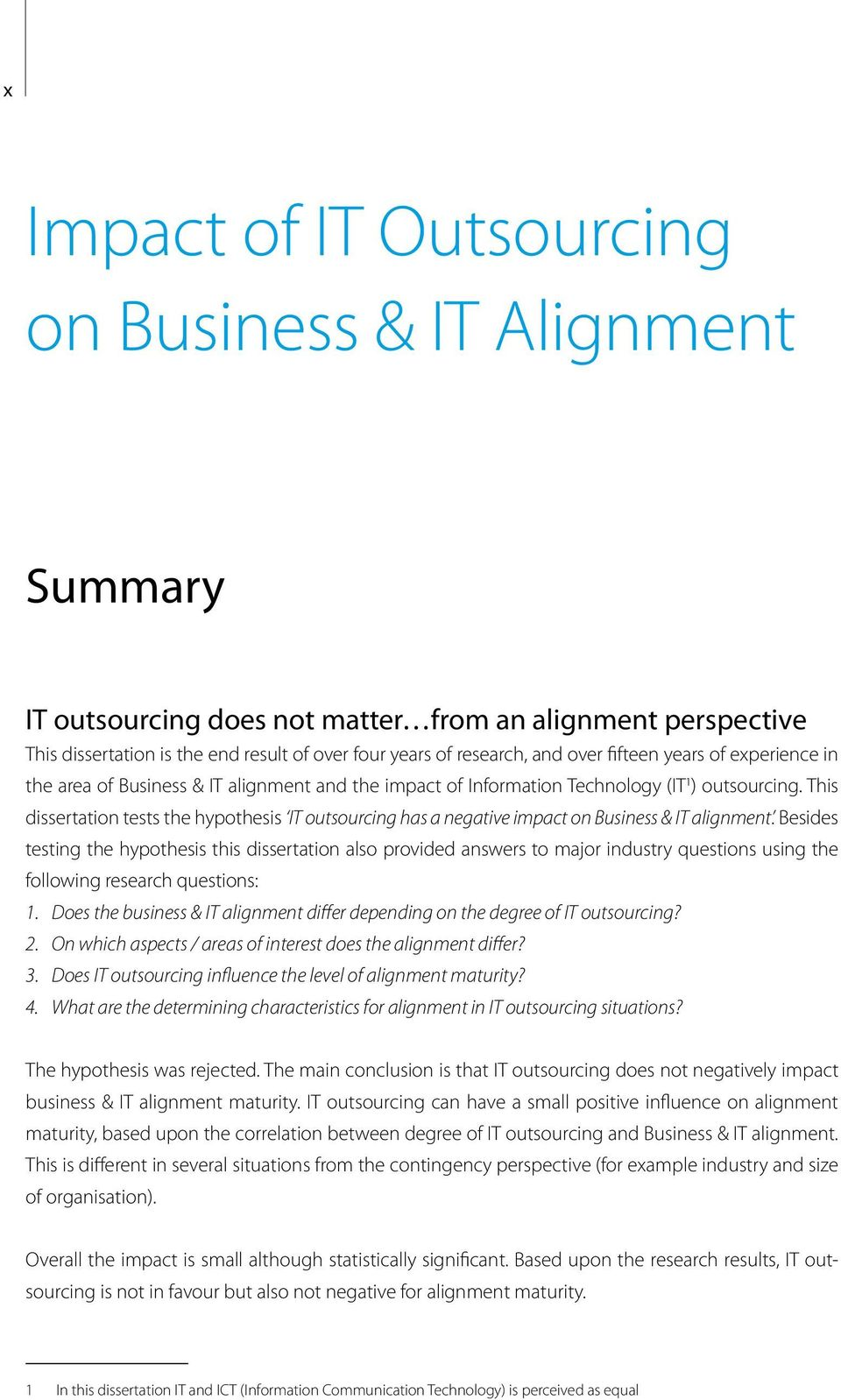 This dissertation tests the hypothesis IT outsourcing has a negative impact on Business & IT alignment.