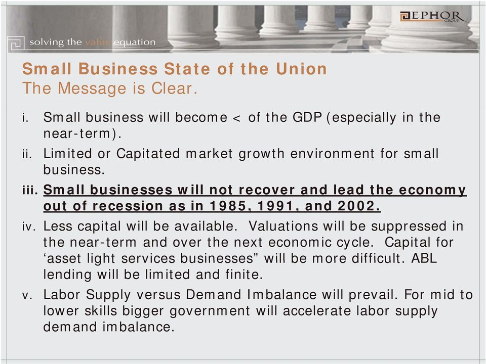 Small businesses will not recover and lead the economy out of recession as in 1985, 1991, and 2002. iv. Less capital will be available.