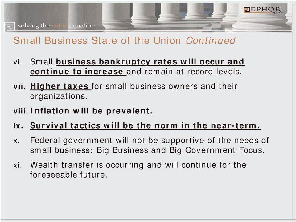 Higher taxes for small business owners and their organizations. viii. Inflation will be prevalent. ix.
