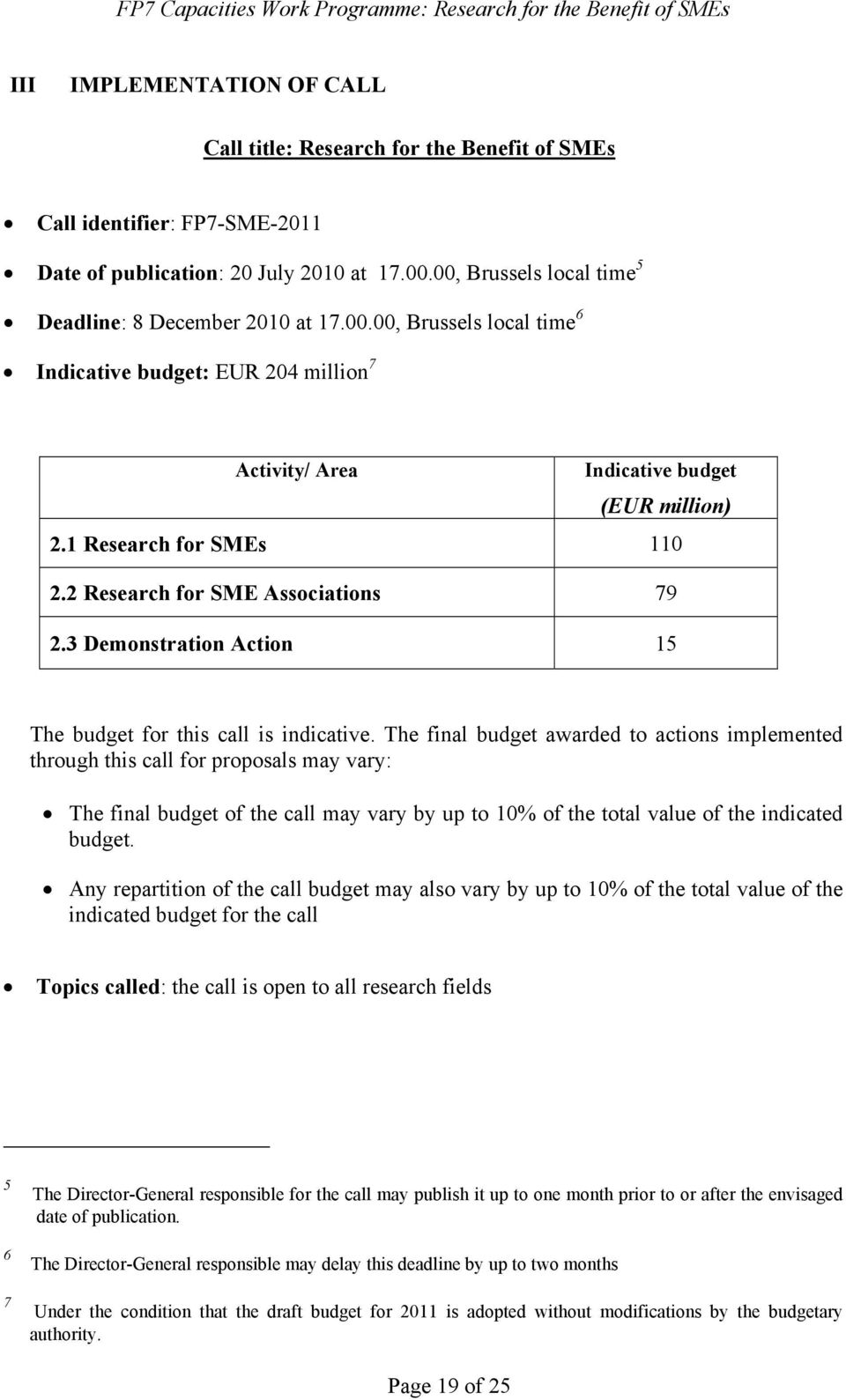 2 Research for SME Associations 79 2.3 Demonstration Action 15 The budget for this call is indicative.
