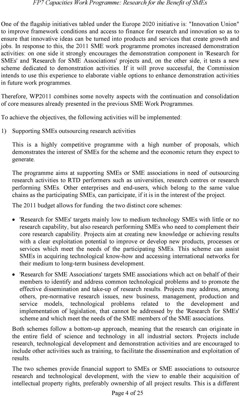 In response to this, the 2011 SME work programme promotes increased demonstration activities: on one side it strongly encourages the demonstration component in 'Research for SMEs' and 'Research for