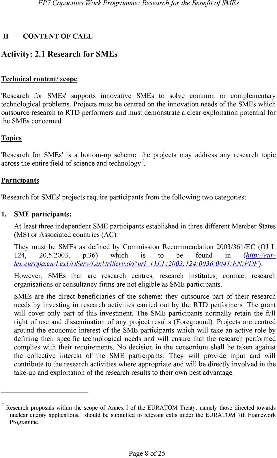 Topics 'Research for SMEs' is a bottom-up scheme: the projects may address any research topic across the entire field of science and technology 2.
