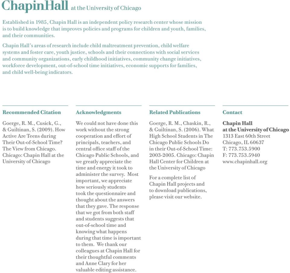 Chapin Hall s areas of research include child maltreatment prevention, child welfare systems and foster care, youth justice, schools and their connections with social services and community