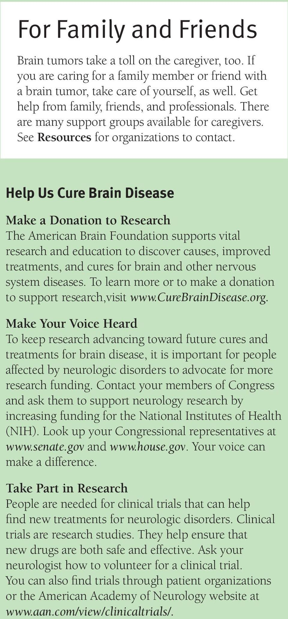 Help Us Cure Brain Disease Make a Donation to Research The American Brain Foundation supports vital research and education to discover causes, improved treatments, and cures for brain and other