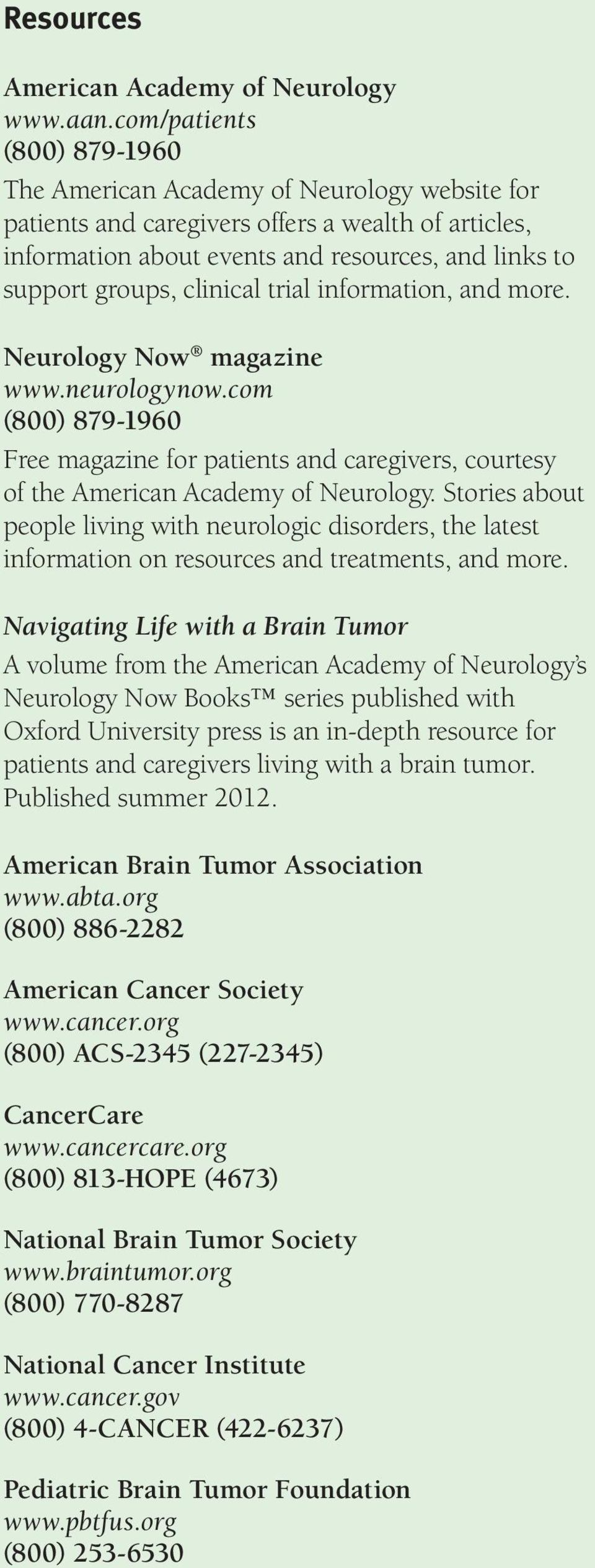 clinical trial information, and more. Neurology Now magazine www.neurologynow.com (800) 879-1960 Free magazine for patients and caregivers, courtesy of the American Academy of Neurology.