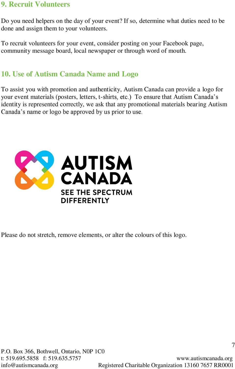 Use of Autism Canada Name and Logo To assist you with promotion and authenticity, Autism Canada can provide a logo for your event materials (posters, letters, t-shirts, etc.