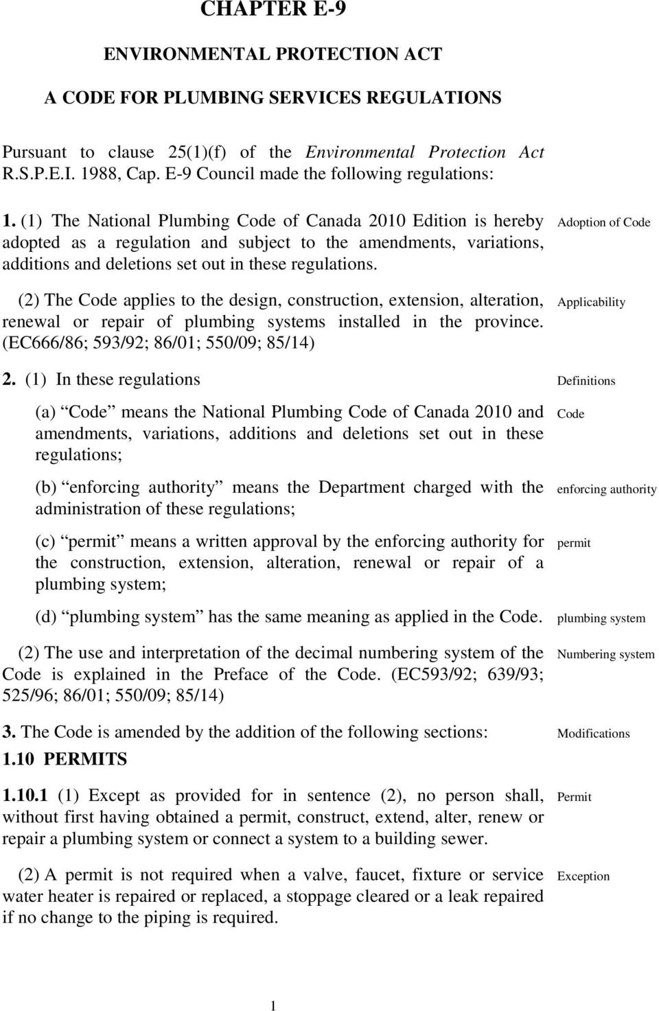 (1) The National Plumbing Code of Canada 2010 Edition is hereby adopted as a regulation and subject to the amendments, variations, additions and deletions set out in these regulations.