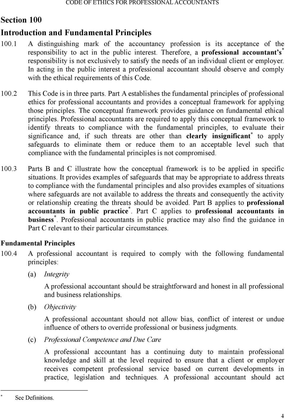 In acting in the public interest a professional accountant should observe and comply with the ethical requirements of this Code. 100.2 This Code is in three parts.