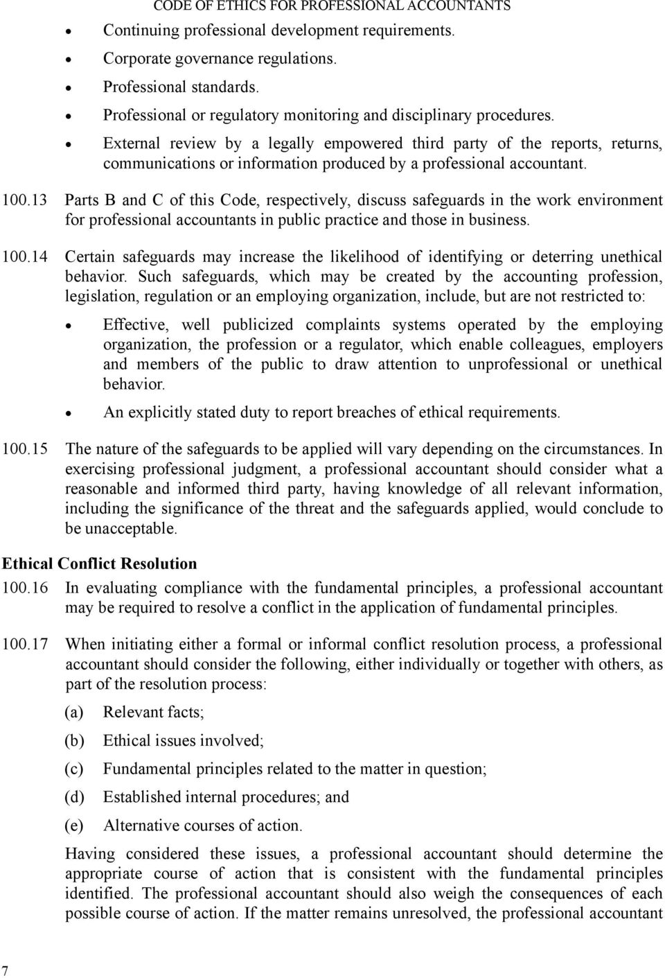 13 Parts B and C of this Code, respectively, discuss safeguards in the work environment for professional accountants in public practice and those in business. 100.