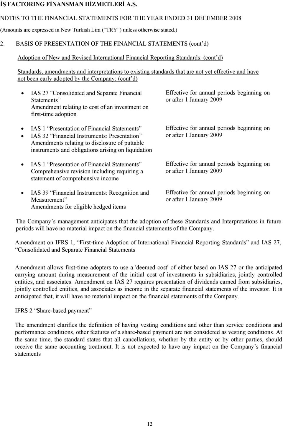 first-time adoption IAS 1 Presentation of Financial Statements IAS 32 Financial Instruments: Presentation Amendments relating to disclosure of puttable instruments and obligations arising on