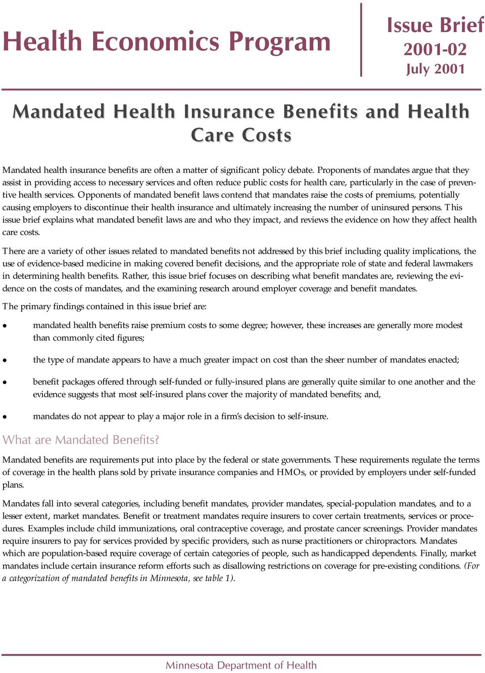 Opponents of mandated benefit aws contend that mandates raise the costs of premiums, potentiay causing empoyers to discontinue their heath insurance and utimatey increasing the number of uninsured
