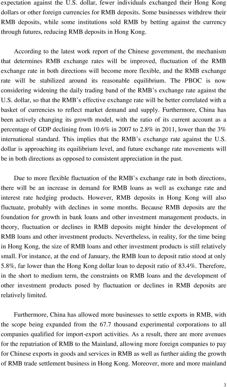 According to the latest work report of the Chinese government, the mechanism that determines RMB exchange rates will be improved, fluctuation of the RMB exchange rate in both directions will become