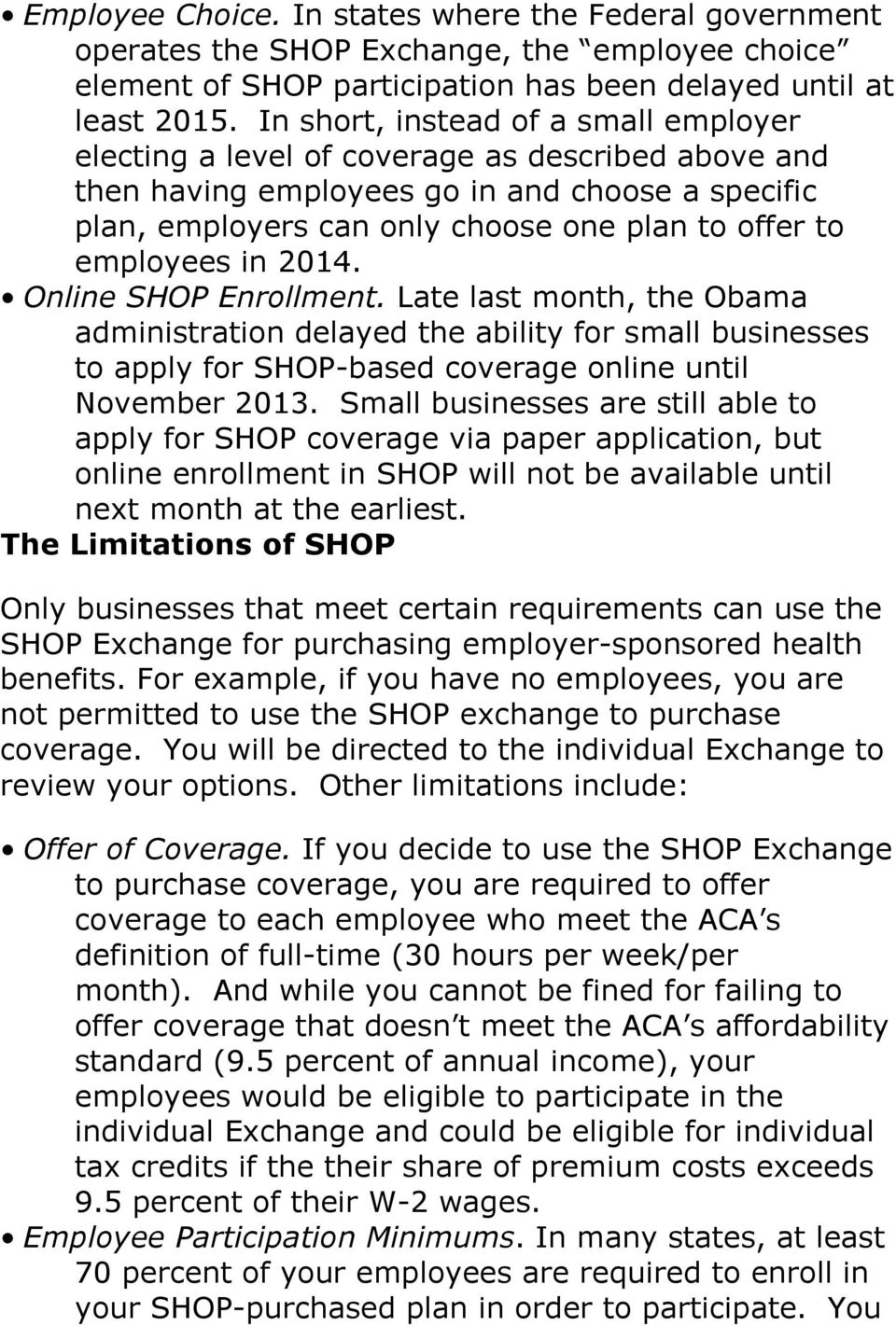 employees in 2014. Online SHOP Enrollment. Late last month, the Obama administration delayed the ability for small businesses to apply for SHOP-based coverage online until November 2013.