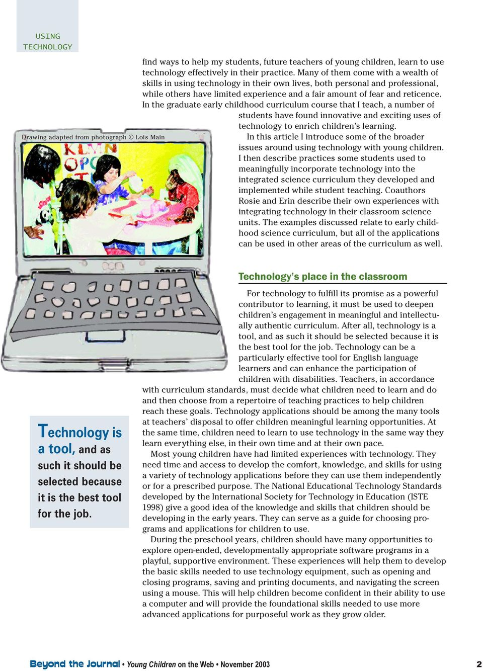 In the graduate early childhood curriculum course that I teach, a number of students have found innovative and exciting uses of technology to enrich children s learning.