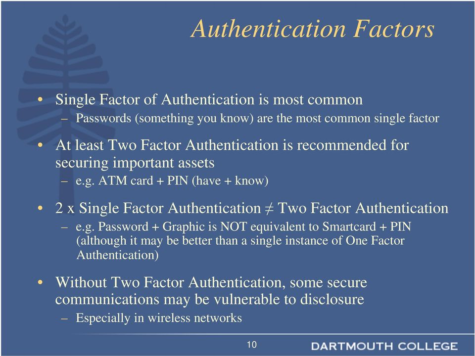 g. Password + Graphic is NOT equivalent to Smartcard + PIN (although it may be better than a single instance of One Factor Authentication)