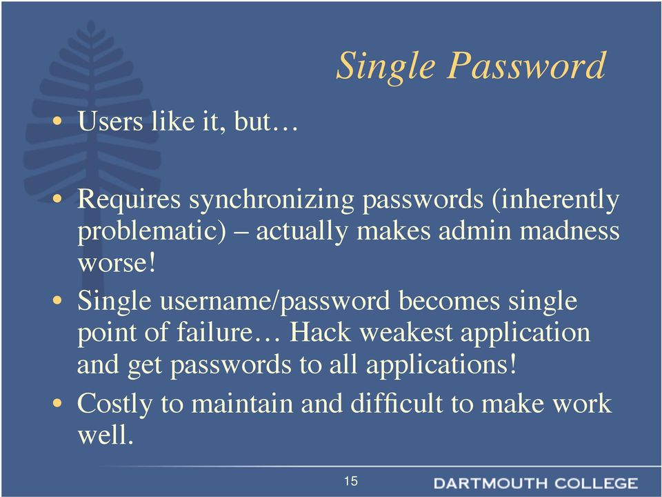 Single username/password becomes single point of failure Hack weakest