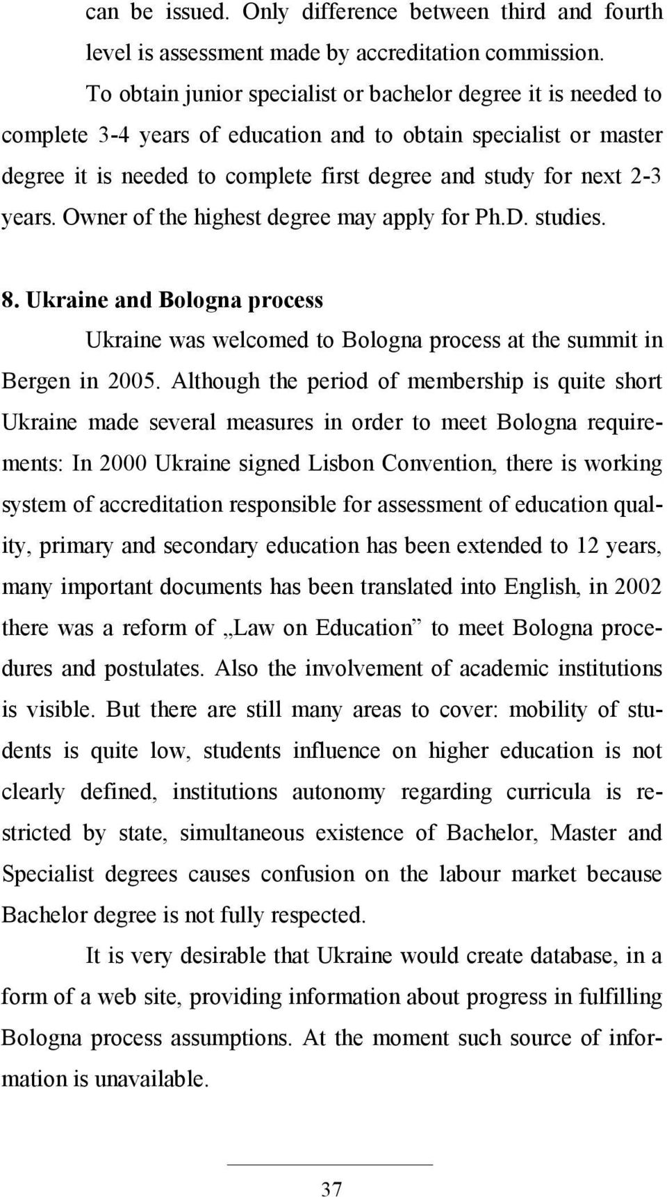 years. Owner of the highest degree may apply for Ph.D. studies. 8. Ukraine and Bologna process Ukraine was welcomed to Bologna process at the summit in Bergen in 2005.