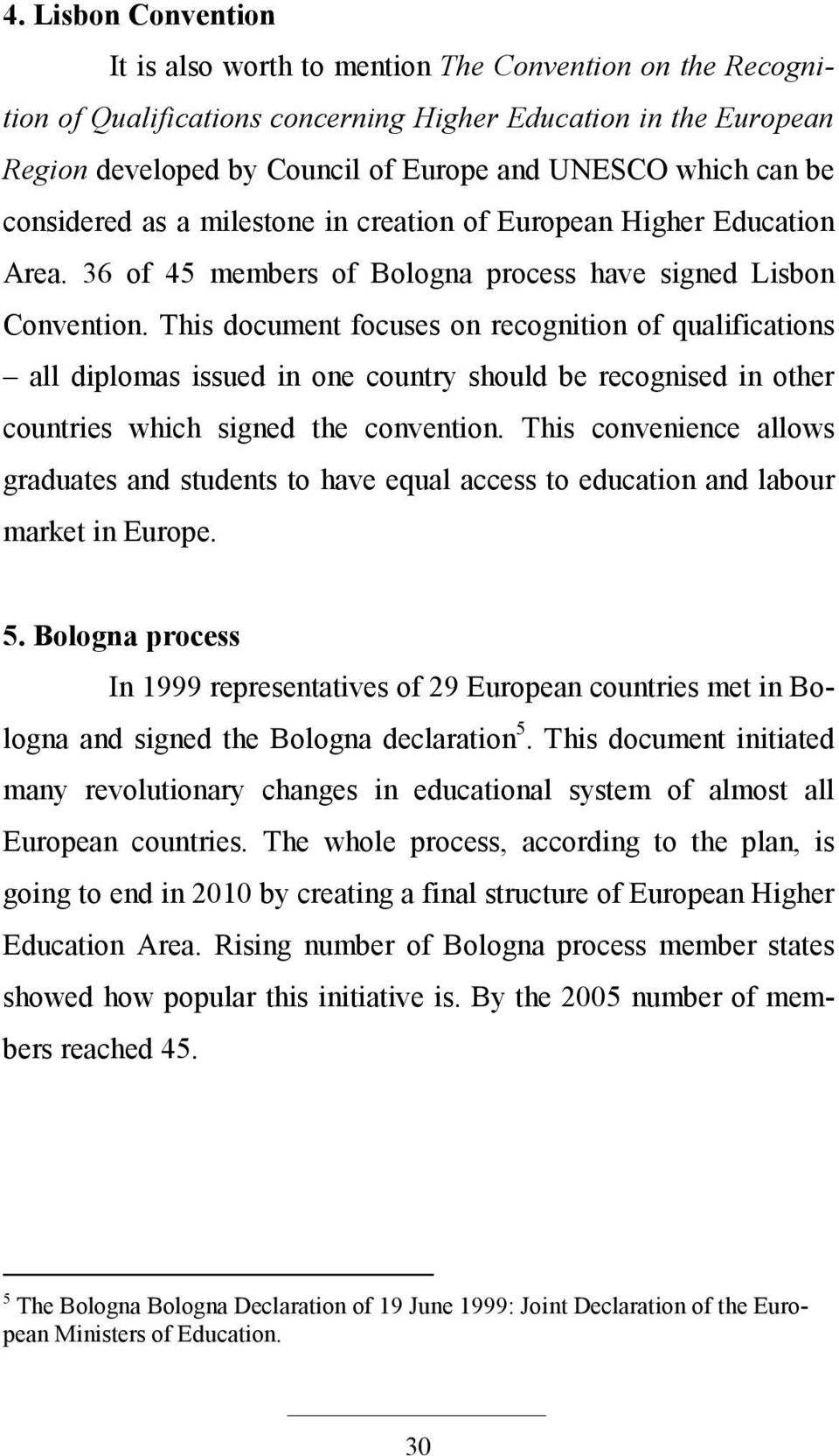 This document focuses on recognition of qualifications all diplomas issued in one country should be recognised in other countries which signed the convention.