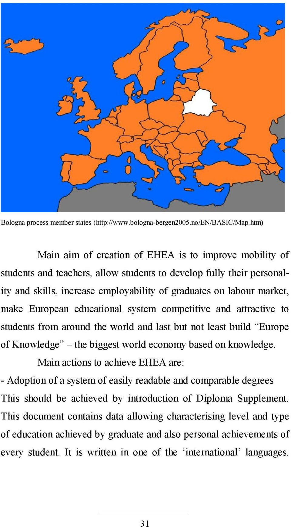 make European educational system competitive and attractive to students from around the world and last but not least build Europe of Knowledge the biggest world economy based on knowledge.