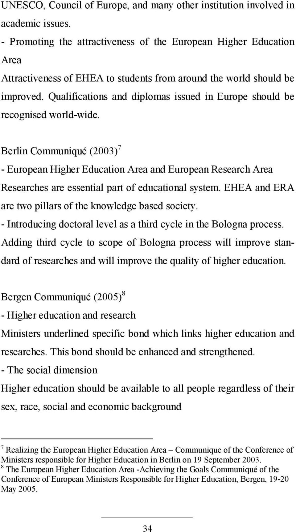 Qualifications and diplomas issued in Europe should be recognised world-wide.