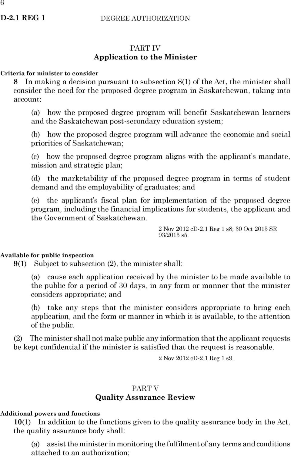 for the proposed degree program in Saskatchewan, taking into account: (a) how the proposed degree program will benefit Saskatchewan learners and the Saskatchewan post-secondary education system; (b)