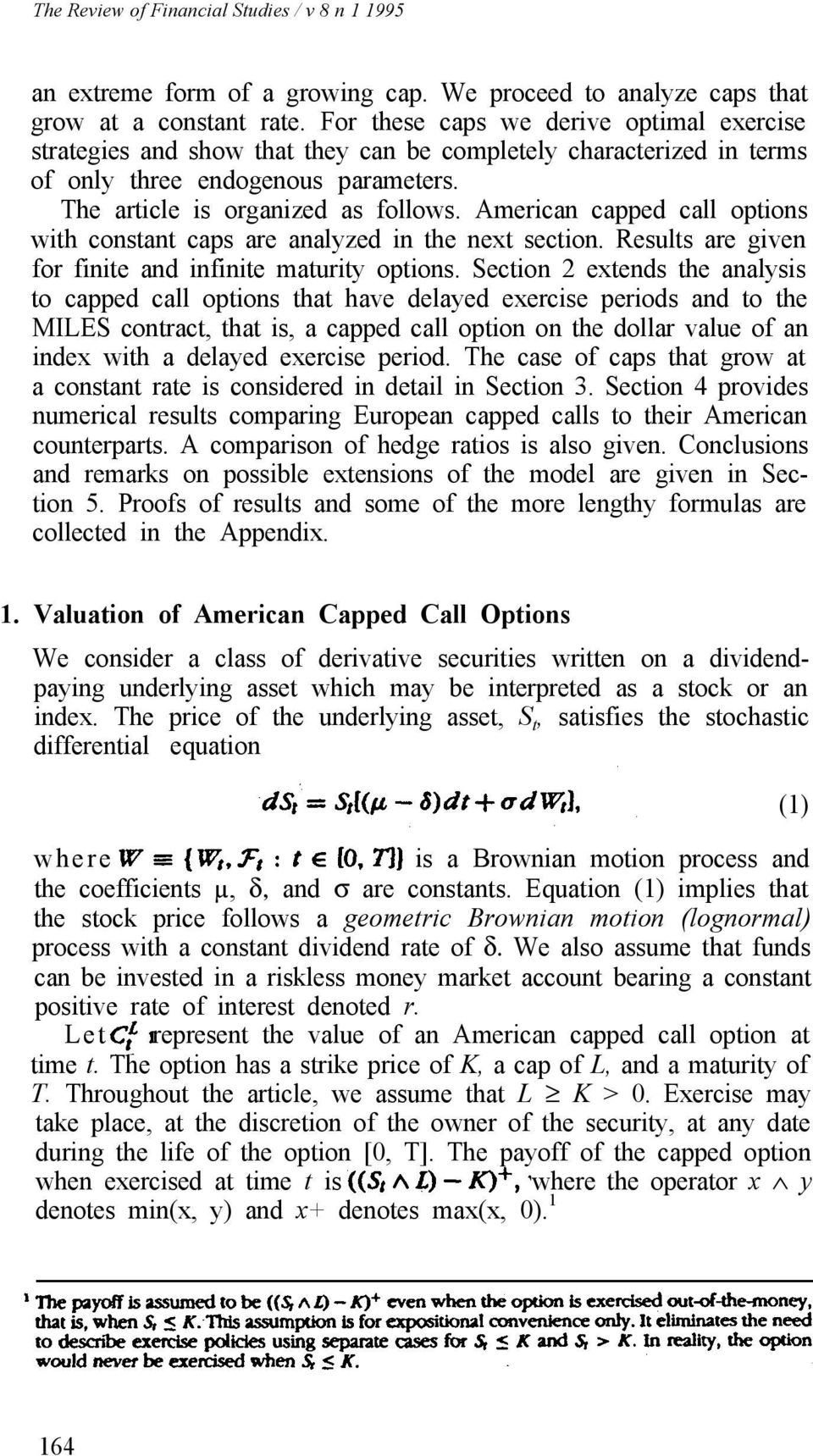 American capped call options with constant caps are analyzed in the next section. Results are given for finite and infinite maturity options.