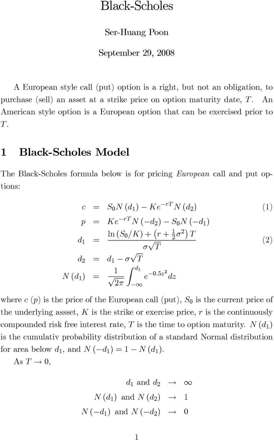 1 Black-Scholes Model The Black-Scholes formula below is for pricing European call and put options: c = S 0 N (d 1 ) Ke rt N (d 2 ) (1) p = Ke rt N ( d 2 ) S 0 N ( d 1 ) d 1 = ln (S 0/K)+ r + 1 2 σ2