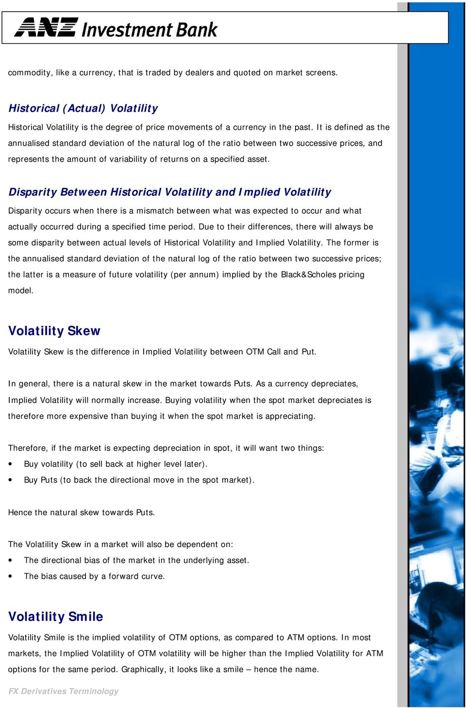 Disparity Between Historical Volatility and Implied Volatility Disparity occurs when there is a mismatch between what was expected to occur and what actually occurred during a specified time period.