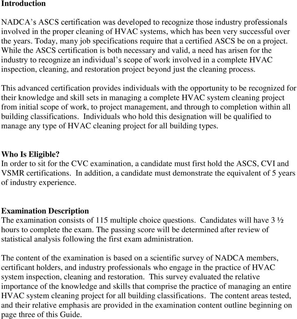 While the ASCS certification is both necessary and valid, a need has arisen for the industry to recognize an individual s scope of work involved in a complete HVAC inspection, cleaning, and