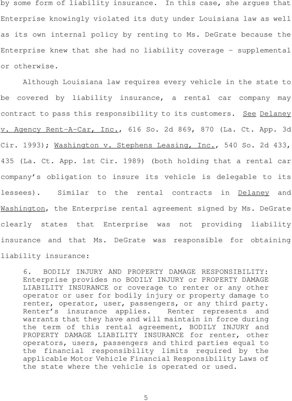 Although Louisiana law requires every vehicle in the state to be covered by liability insurance, a rental car company may contract to pass this responsibility to its customers. See Delaney v.