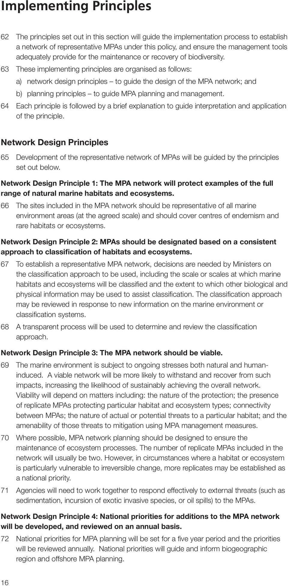 63 These implementing principles are organised as follows: a) network design principles to guide the design of the MPA network; and b) planning principles to guide MPA planning and management.