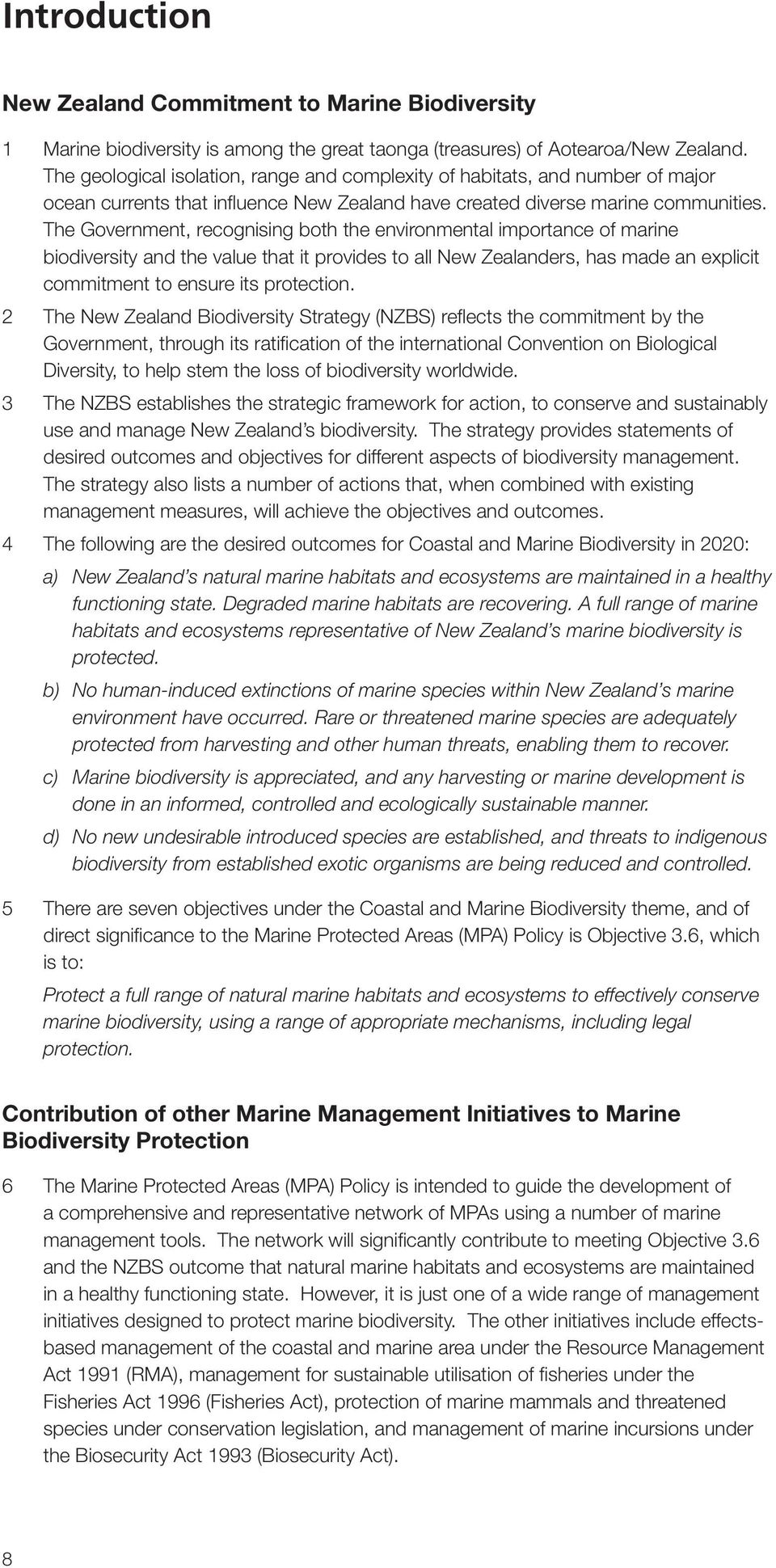 The Government, recognising both the environmental importance of marine biodiversity and the value that it provides to all New Zealanders, has made an explicit commitment to ensure its protection.