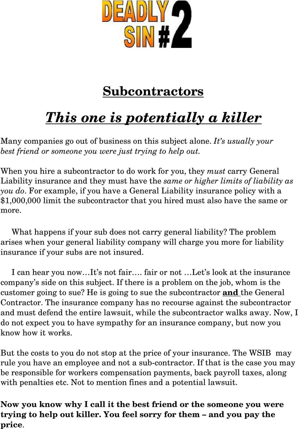 For example, if you have a General Liability insurance policy with a $1,000,000 limit the subcontractor that you hired must also have the same or more.