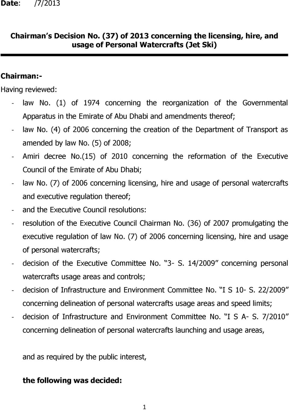(4) of 2006 concerning the creation of the Department of Transport as amended by law No. (5) of 2008; - Amiri decree No.