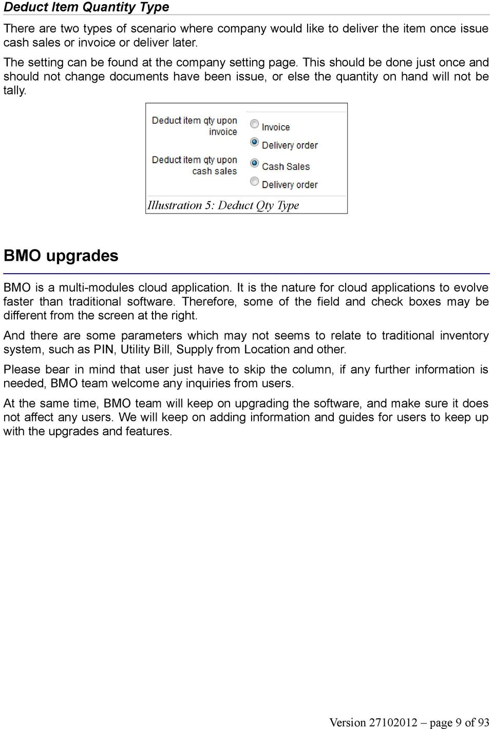 Illustration 5: Deduct Qty Type BMO upgrades BMO is a multi-modules cloud application. It is the nature for cloud applications to evolve faster than traditional software.