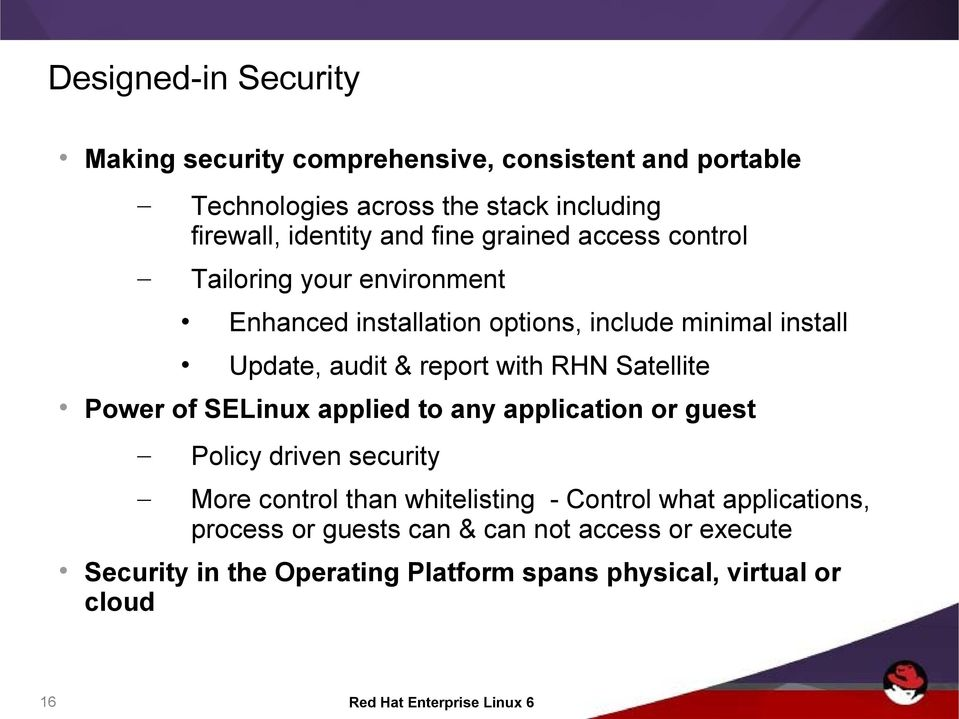with RHN Satellite Power of SELinux applied to any application or guest Policy driven security More control than whitelisting - Control