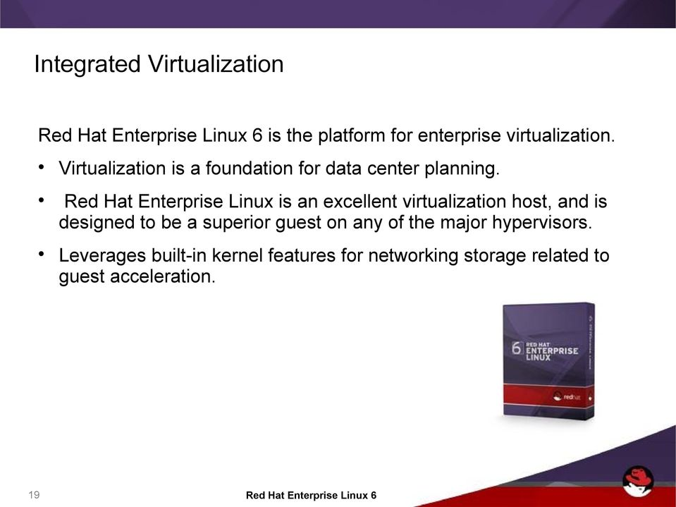 Red Hat Enterprise Linux is an excellent virtualization host, and is designed to be a