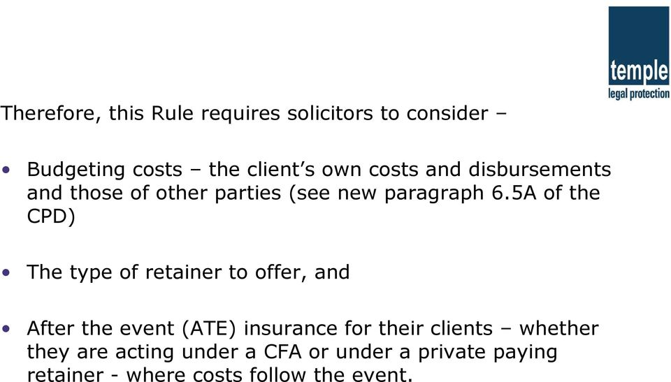 5A of the CPD) The type of retainer to offer, and After the event (ATE) insurance for