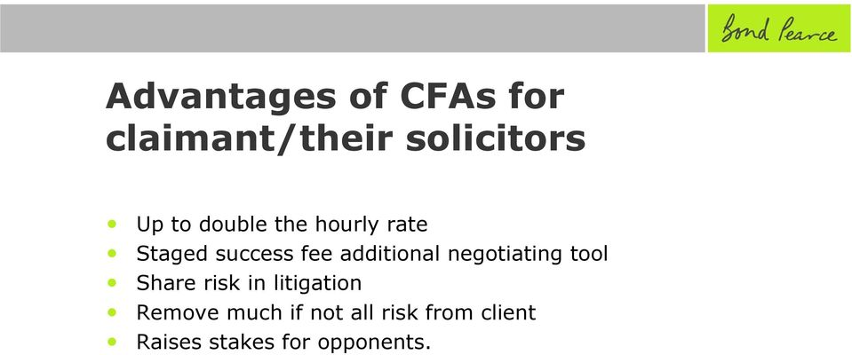 negotiating tool Share risk in litigation Remove much