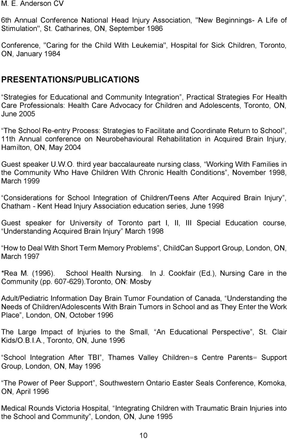 Community Integration, Practical Strategies For Health Care Professionals: Health Care Advocacy for Children and Adolescents, Toronto, ON, June 2005 The School Re-entry Process: Strategies to