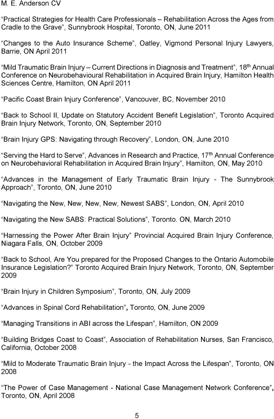 Acquired Brain Injury, Hamilton Health Sciences Centre, Hamilton, ON April 2011 Pacific Coast Brain Injury Conference, Vancouver, BC, November 2010 Back to School II, Update on Statutory Accident