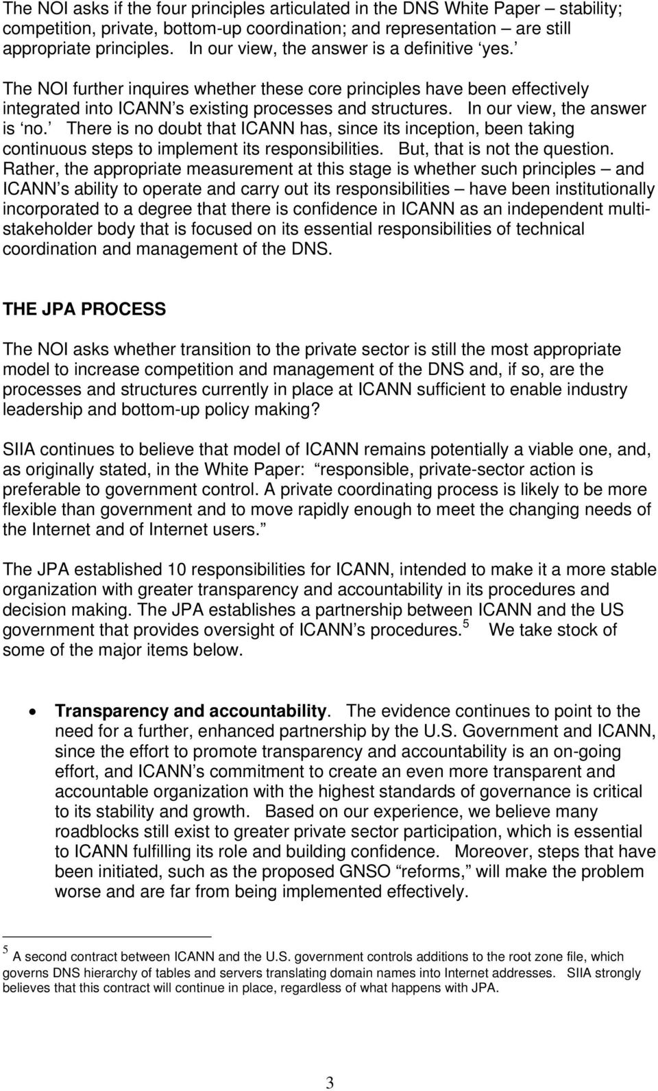 In our view, the answer is no. There is no doubt that ICANN has, since its inception, been taking continuous steps to implement its responsibilities. But, that is not the question.