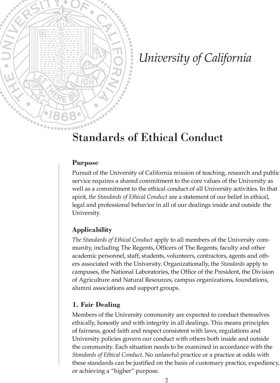 In that spirit, the Standards of Ethical Conduct are a statement of our belief in ethical, legal and professional behavior in all of our dealings inside and outside the University.