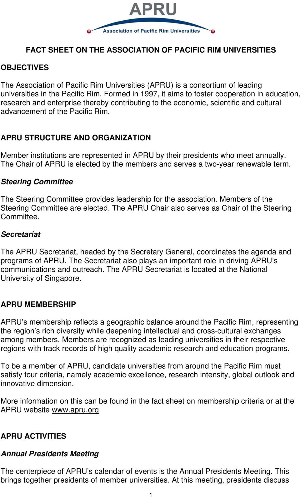 APRU STRUCTURE AND ORGANIZATION Member institutions are represented in APRU by their presidents who meet annually. The Chair of APRU is elected by the members and serves a two-year renewable term.